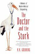 The Doctor and the Stork: A Memoir of Modern Medical Babymaking