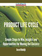 Product Life Cycle - Simple Steps to Win, Insights and Opportunities for Maxing Out Success