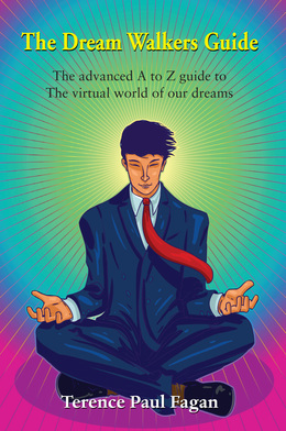 The Dream Walkers Guide - The Advanced A-Z Guide to The Virtual World of Our Dreams