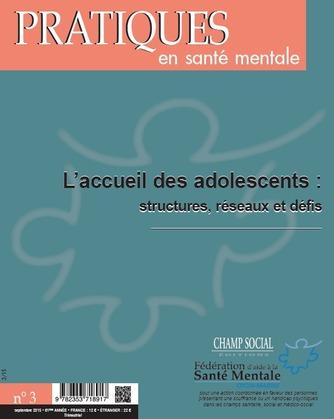 Pratiques en santé mentale numéro 3 - 2015 : L'accueil des adolescents : structures, réseaux et défis