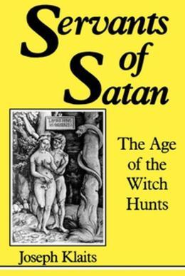 Servants of Satan: The Age of the Witch Hunts