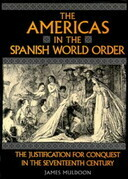 The Americas in the Spanish World Order: The Justification for Conquest in the Seventeenth Century