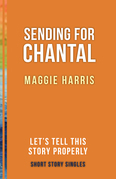 Sending for Chantal: Let's Tell This Story Properly Short Story Singles