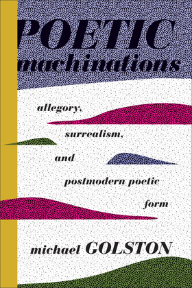 Poetic Machinations: Allegory, Surrealism, and Postmodern Poetic Form