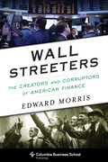 Wall Streeters: The Creators and Corruptors of American Finance
