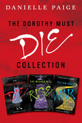 Dorothy Must Die Collection: Books 1-3