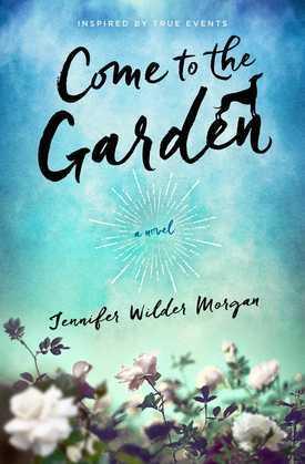 Come to the Garden: A Novel