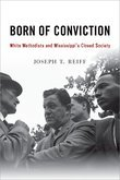 Born of Conviction: White Methodists and Mississippis Closed Society