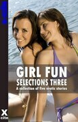 Girl Fun Selections Three: A collection of five erotic stories