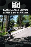 50 Classic Cycle Climbs: London & South East