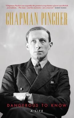 Chapman Pincher: Dangerous to Know