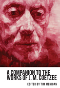 Companion to the Works of J. M. Coetzee