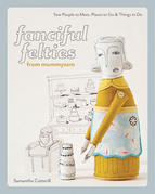 Fanciful Felties from MummySam: Sew People to Meet, Places to Go & Things to Do
