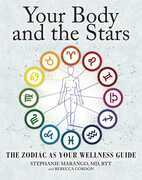 Your Body and the Stars: The Zodiac As Your Wellness Guide