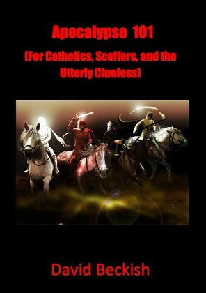 Apocalypse 101 (For Catholics, Scoffers, and the Utterly Clueless)