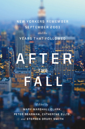 After the Fall: New Yorkers Remember September 2001 and the Years that Followed