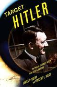 Target Hitler: The Many Plots to Kill Adolf Hitler
