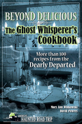 Beyond Delicious: The Ghost Whisperer's Cookbook: More than 100 Recipes from the Dearly Departed