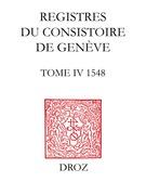 Registres du consistoire de Genève au temps de Calvin. Tome IV, 1548, avec extraits des Registres du Conseil, 1548-1550