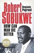Robert Sobukwe - How can Man Die Better
