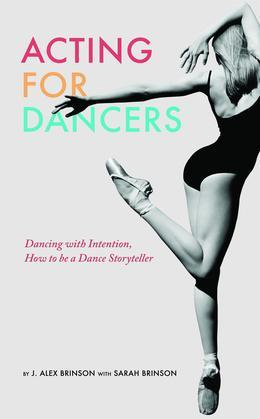 Acting For Dancers: Dancing with Intention, How to be a Dance Storyteller!