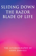Sliding Down the Razor Blade of Life: The Autobiography of Geoff Daniels