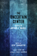 The Uncertain Center: Essays of Arthur C. McGill