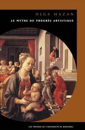 Le mythe du progrès artistique: étude critique d'un concept fondateur du discours sur l'art depuis la Renaissance