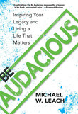Be Audacious: Inspiring Your Legacy and Living a Life That Matters