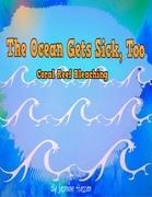 The Ocean Gets Sick, Too: Coral Bleaching