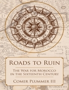 Roads to Ruin: The War for Morocco In the Sixteenth Century