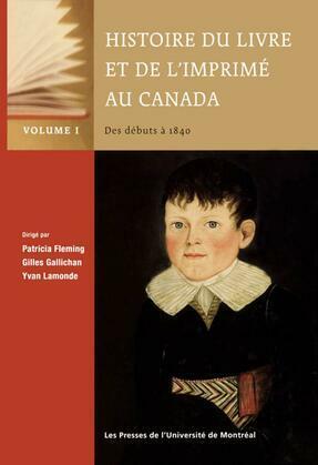 Histoire du livre et de l'imprimé au Canada, Vol. I: Des débuts à 1840