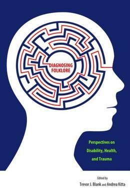 Diagnosing Folklore: Perspectives on Disability, Health, and Trauma