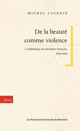 De la beauté comme violence. L'esthétique du fascisme français, 1919-1939