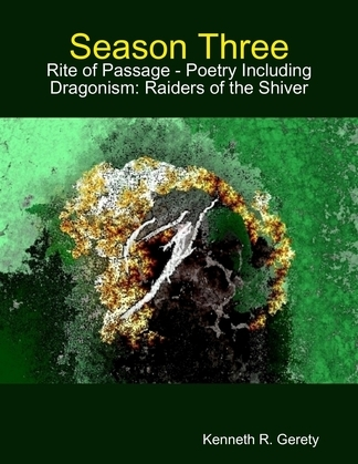Season Three: Rite of Passage - Poetry Including Dragonism: Raiders of the Shiver