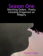 Season One: Marching Orders - Poetry Including Dragonism an Allegory