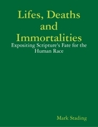 Lifes, Deaths and Immortalities: Expositing Scripture's Fate for the Human Race