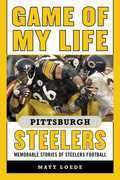 Game of My Life Pittsburgh Steelers