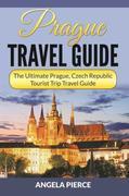Prague Travel Guide: The Ultimate Prague, Czech Republic Tourist Trip Travel Guide