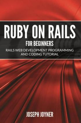 Ruby on Rails For Beginners: Rails Web Development Programming and Coding Tutorial