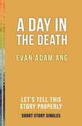 A Day in the Death: Let's Tell This Story Properly Short Story Singles
