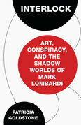 Interlock: Art, Conspiracy, and the Shadow Worlds of Mark Lombardi