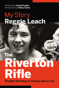 The Riverton Rifle: My Story ¿ Straight Shooting on Hockey and on Life