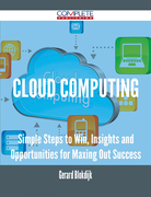 Cloud Computing - Simple Steps to Win, Insights and Opportunities for Maxing Out Success
