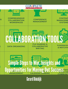 Collaboration Tools - Simple Steps to Win, Insights and Opportunities for Maxing Out Success