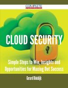Cloud Security - Simple Steps to Win, Insights and Opportunities for Maxing Out Success