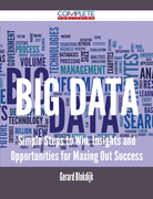 Big Data - Simple Steps to Win, Insights and Opportunities for Maxing Out Success