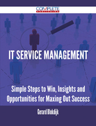 IT Service Management - Simple Steps to Win, Insights and Opportunities for Maxing Out Success