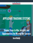 Applicant Tracking Systems - Simple Steps to Win, Insights and Opportunities for Maxing Out Success