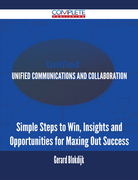 Unified Communications and Collaboration - Simple Steps to Win, Insights and Opportunities for Maxing Out Success